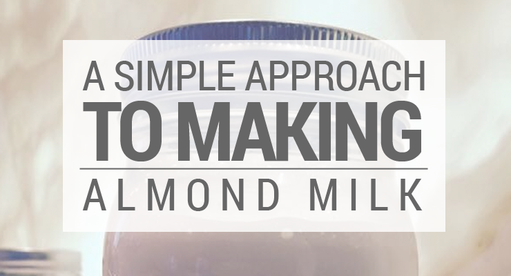 A Simple Approach to Making Almond Milk