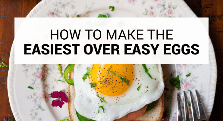How to Make the Easiest Over Easy Eggs