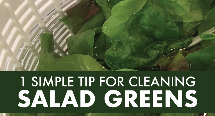 1 Simple Tip for Cleaning Salad Greens