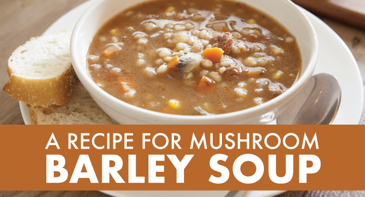 A Recipe for Mushroom Barley Soup-